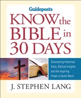 Know the Bible in 30 Days: Discovering Historical Facts, Biblical Insights, and the Inspiring Power of God's Word