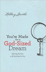 You're Made for a God-Sized Dream: Opening the Door to All God Has for You, Large Print