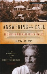 Answering the Call: The Doctor Who Made Africa His Life, The Remarkable Story of Albert Schweitzer, Large Print