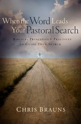 When the Word Leads Your Pastoral Search: Biblical Principles and Practices to Guide Your Search - eBook