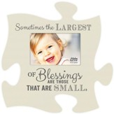 Sometimes the Largest Of Blessings Are Those That Are Small, Puzzle Piece Photo Frame