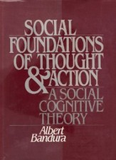 The Social Foundations of Thought & Action: A Social Cognitive Theory