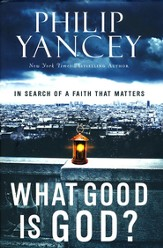 What Good Is God?: In Search of a Faith That Matters - eBook