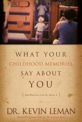 What Your Childhood Memories Say about You . . . and What You Can Do about It - eBook