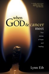 When God and Cancer Meet: True Stories of Hope and Healing - eBook