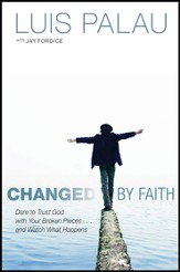 Changed by Faith: Dare to Trust God with Your Broken Pieces . . . and Watch What Happens - eBook