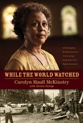 While the World Watched: A Birmingham Bombing Survivor Comes of Age during the Civil Rights Movement - eBook