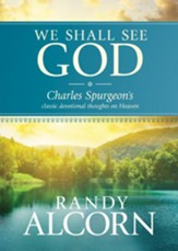We Shall See God: Charles Spurgeon's Classic Devotional Thoughts on Heaven - eBook