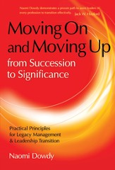 Moving On and Moving Up From Succession to Significance: Practical Principles for Legacy Management & Leadership Transition - eBook