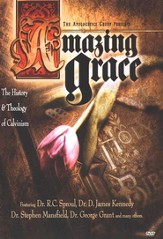 Amazing Grace: The History & Theology of Calvinism