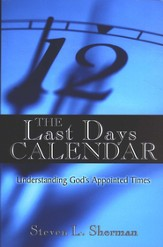 The Last Days Calendar: Understanding God's Appointed Times