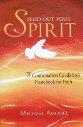 Send Out Your Spirit; A Confirmation Candidate's Handbook for Faith