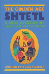 The Golden Age Shtetl: A New History of Jewish Life in East Europe