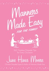 Manners Made Easy for the Family: 365 Timeless Etiquette Tips for Every Occasion - eBook