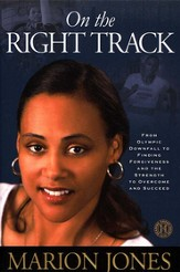On the Right Track: From Olympic Downfall to  Finding Forgiveness and the Strength to Overcome