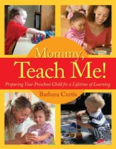 Mommy, Teach Me: Preparing Your Preschool Child for a Lifetime of Learning - eBook