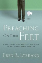 Preaching on Your Feet: Connecting God and The Audience in the Preachable Moment - eBook