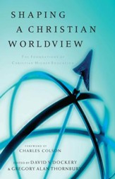 Shaping a Christian Worldview: The Foundation of Christian Higher Education - eBook