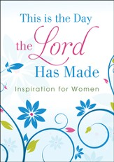 This Is the Day the Lord Has Made: Inspiration for Women