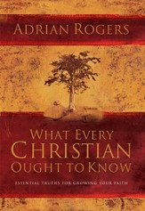 What Every Christian Ought to Know: Essential Truths for Growing Your Faith - eBook