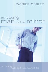 The Young Man in the Mirror: A Rite of Passage Into Manhood - eBook