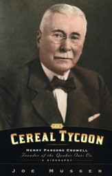 Cereal Tycoon: Henry Parsons Crowell,  Founder of the Quaker Oats Company