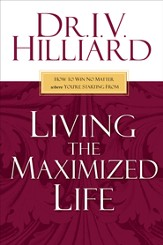 Living the Maximized Life: How to Win No Matter Where You're Starting From - eBook