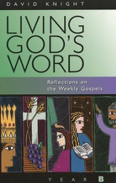 Living God's Word: Reflections on the Weekly Gospels; Year B (Year B)