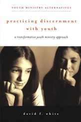 Practicing Discernment with Youth: A Transformative Youth Ministry Approach