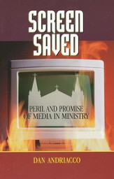 Screen Saved: Peril and Promise of Media in Ministry