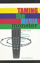 Taming the Media Monster: Family Guide to Television, Internet and All the Rest