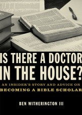 Is there a Doctor in the House?: An Insider's Story and Advice on becoming a Bible Scholar - eBook