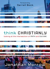 Think Christianly: Looking at the Intersection of Faith and Culture - eBook