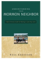 Understanding Your Mormon Neighbor: A Quick Christian Guide for Relating to Latter-day Saints - eBook
