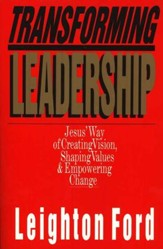 Transforming Leadership: Jesus' Way of Creating Vision, Shaping  Values & Empowering Change