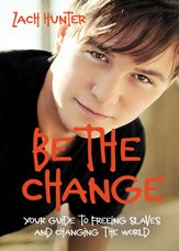 Be the Change, Revised and Expanded Edition: Your Guide to Freeing Slaves and Changing the World / Revised - eBook