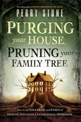 Purging Your House, Pruning Your Family Tree: How to rid your home and family of demonic influence and generational depression - eBook