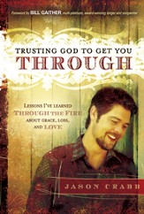 Trusting God to Get You Through: How to trust God through the fire-lessons I've learned about grace, loss, and love - eBook