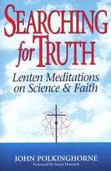 Searching for Truth: Lenten Meditations on Science and Faith