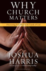 Why Church Matters: Discovering Your Place in the Family of God - eBook