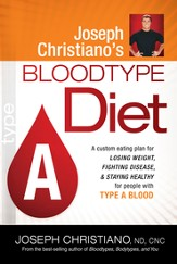 Joseph Christiano's Bloodtype Diet A: A custom eating plan for losing weight, fighting disease & staying healthy for people with Type A Bl - eBook