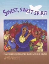 Sweet, Sweet Spirit: Prayer Services from the Black Catholic Church