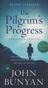 Pilgrim's Progress: The Powerful, Timeless Story of How to Live on the Way to Heaven