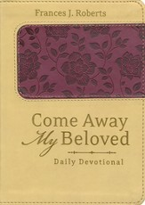 Come Away My Beloved Daily Devotional, Deluxe Edition