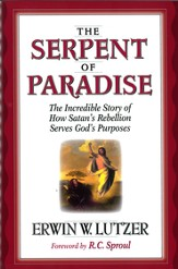 The Serpent of Paradise: The Incredible Story of How Satan's Rebellion Serves God's Purposes - eBook