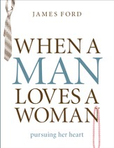 When a Man Loves a Woman: Pursuing Her Heart - eBook