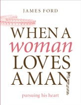 When a Woman Loves a Man: Pursuing His Heart - eBook
