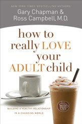 How to Really Love Your Adult Child: Building a Healthy Relationship in a Changing World - eBook