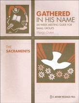Gathered in His Name: For Small Faith Communities: The Sacraments