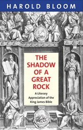 The Shadow of a Great Rock Shadow of a Great Rock: A Literary Appreciation of the King James Bible a Literary Appreciation of the King James Bible